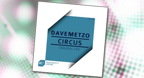DaveMetzo – Circus [Electrocity Limited]